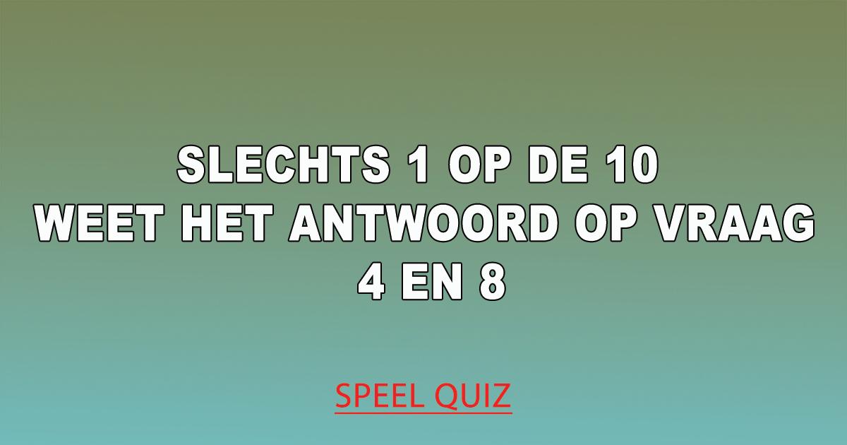 Weet jij het antwoord op vraag 4 en 8?