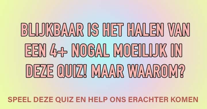 Wat is er zo moeilijk aan deze quiz?
