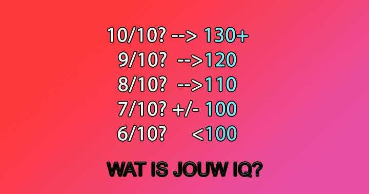 HOE HOOG IS JOUW IQ?