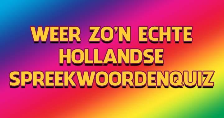 Gewoon weer zo'n echte Hollandse spreekwoordenquiz!