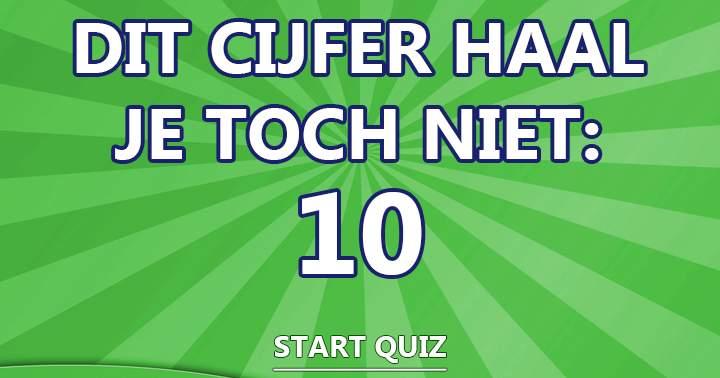 Gaat Het Jou Vandaag Lukken Om Een 10 Te Scoren?