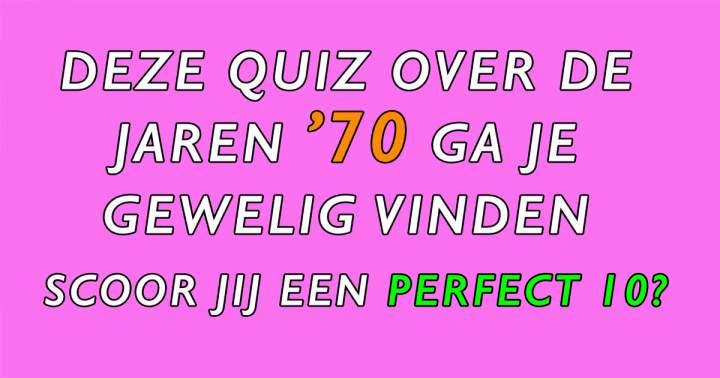 Kun jij een 10 scoren in deze '70 quiz?