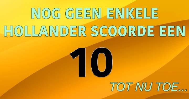 Nog geen Hollander scoorde een 10!
