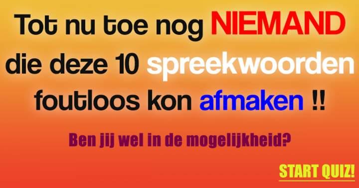 Ben jij een beetje bekend met de Nederlandse spreekwoorden?