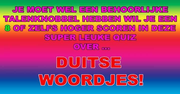Nog niemand kende alle 10 de Duitse vertalingen van deze Nederlandse woordjes!
