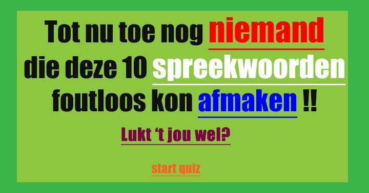 Een echte onvervalste Hollandse Spreekwoorden Quiz!