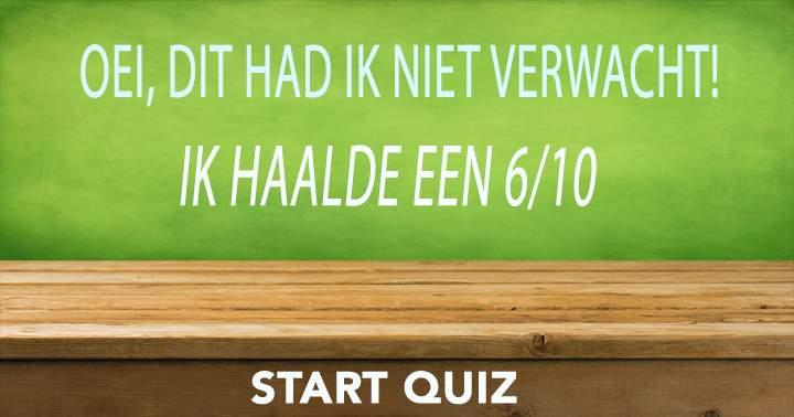 Deze quiz valt voor de meesten vies tegen!