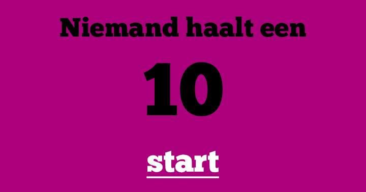 Niemand haalt een 10!