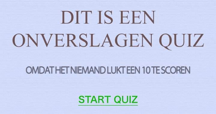 Deze quiz is nog nooit verslagen